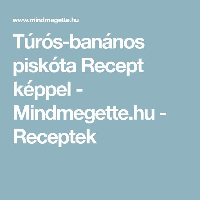 Túrós-banános piskóta Recept képpel - Mindmegette.hu - Receptek