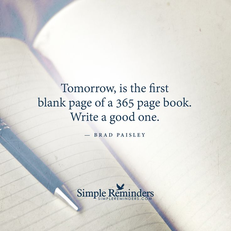 Tomorrow, is the first blank page of a 365 page book. Write a good one. — Brad Paisley