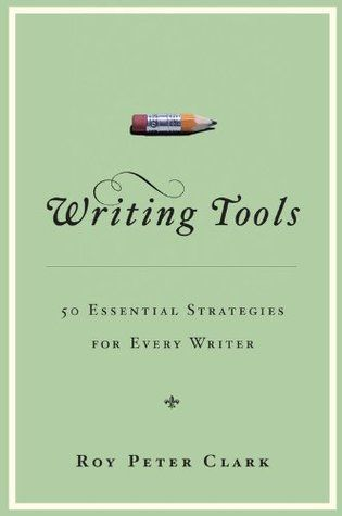 Writing Tools: 50 Essential Strategies for Every Writer by Roy Peter Clark http://www.bookscrolling.com/best-books-writing/