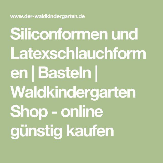 Cute Siliconformen und Latexschlauchformen Basteln Waldkindergarten Shop online g nstig kaufen Zubeh r Pinterest