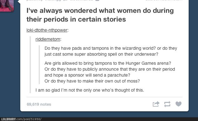 Periods in stories...I've actually always wondered this. and when someone goes to the bathroom in the Hunger Games do they broadcast that if nothing else intersting is going on??
