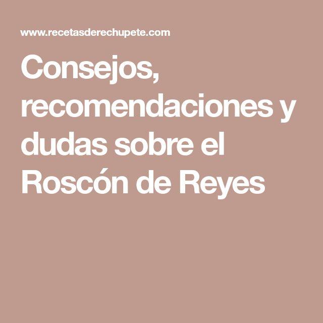 Consejos, recomendaciones y dudas sobre el Roscón de Reyes