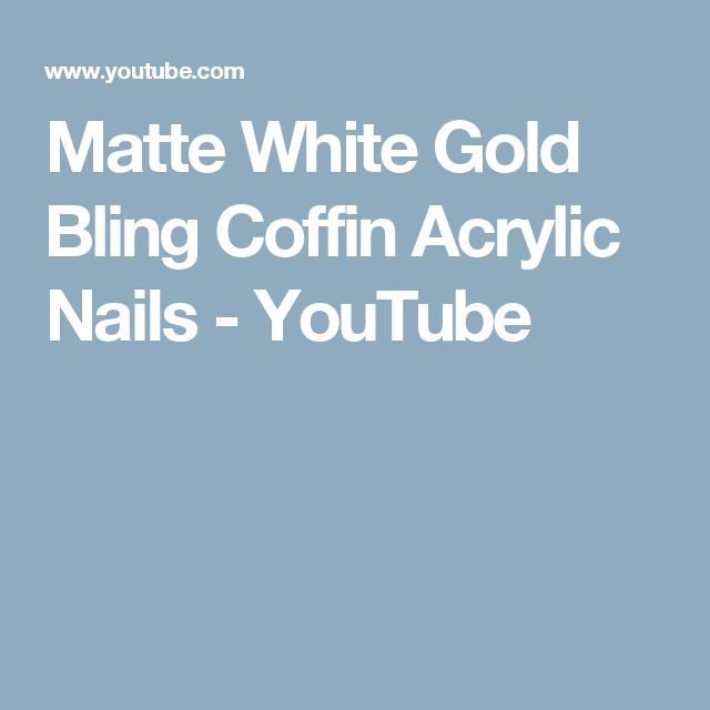 Matte White Gold Bling Coffin Acrylic Nails - YouTube