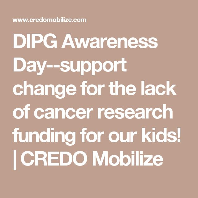 DIPG Awareness Day--support change for the lack of cancer research funding for our kids! | CREDO Mobilize