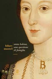 Anna Bolena, una questione di famiglia, Hilary Mantel