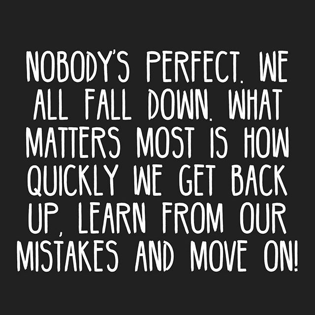 Reposting Thejosearana Via Motivationapp Nobody S Perfect We All Fall Down What Matters Most Is How Quickly Down Quotes Motivation App Quotes To Live By