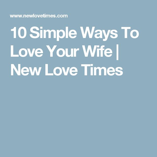 10 Simple Ways To Love Your Wife | New Love Times