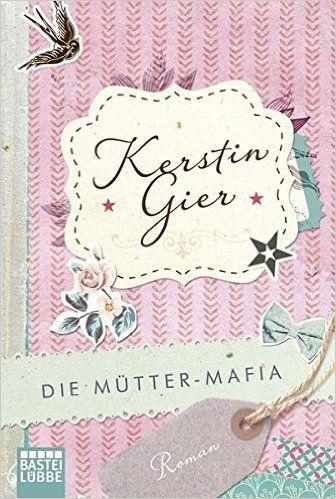 Die Mütter-Mafia: Roman Allgemeine Reihe. Bastei Lübbe Taschenbücher: Amazon.de: Kerstin Gier: Bücher