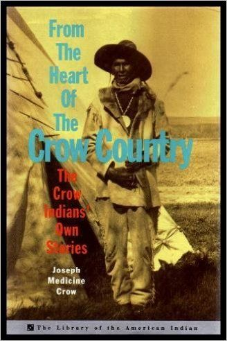 From The Heart Of The Crow Ország: The Crow indiánok saját történeteiket…