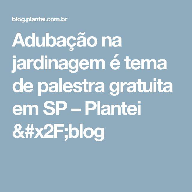 Adubação na jardinagem é tema de palestra gratuita em SP – Plantei /blog
