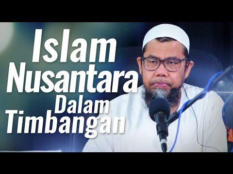 Kajian Islam - Islam Nusantara Dalam Timbangan - Ustadz Zainal Abidin, Lc. - YouTube