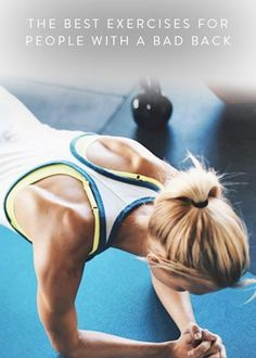 The Best Exercises for a Bad Back. Because minor pain shouldn't stop you from getting toned. If you've got a bad back or chronic back pain here are some safe options to consider.