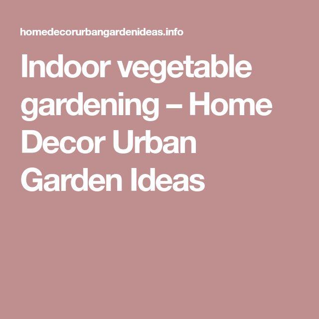 Indoor Vegetable Gardening U2013 Home Decor Urban Garden Ideas