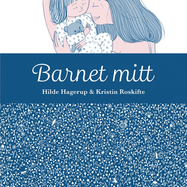 MAGIKON FORLAG » BARNET MITT / Hilde Hagerup og Kristin Roskifte