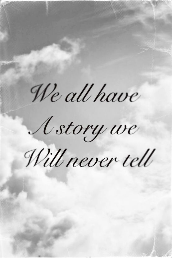 We All Have A Story We Will Never Tell Quotes Pinterest Quotes