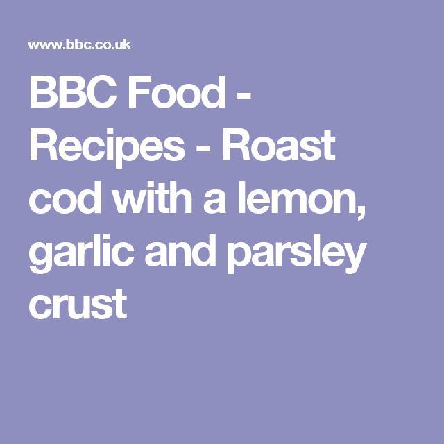 BBC Food - Recipes - Roast cod with a lemon, garlic and parsley crust