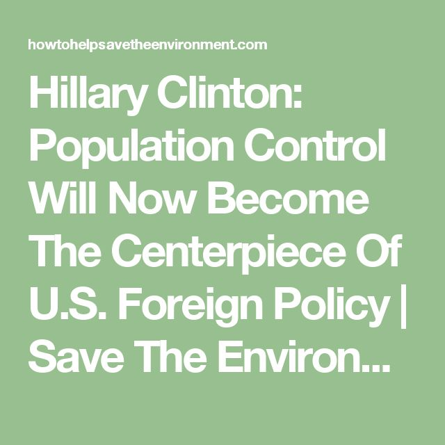 Hillary Clinton: Population Control Will Now Become The Centerpiece Of U.S. Foreign Policy | Save The Environment