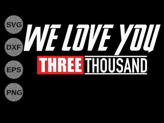 We Love You Three Thousand 3000 Svg Dxf Png Marvel Avengers Endgame Iron Man Quote Father S Day Gift Shirt Cricut Svg Eps Png Cutfile Iron Man Quotes Love You Marvel Avengers