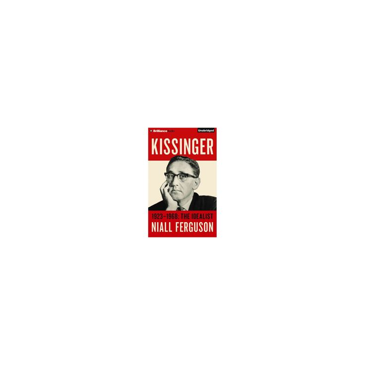 Kissinger : 1923-1968: the Idealist (Unabridged) (CD/Spoken Word) (Niall Ferguson)