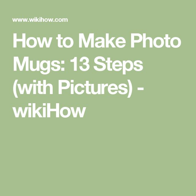 How to Make Photo Mugs: 13 Steps (with Pictures) - wikiHow