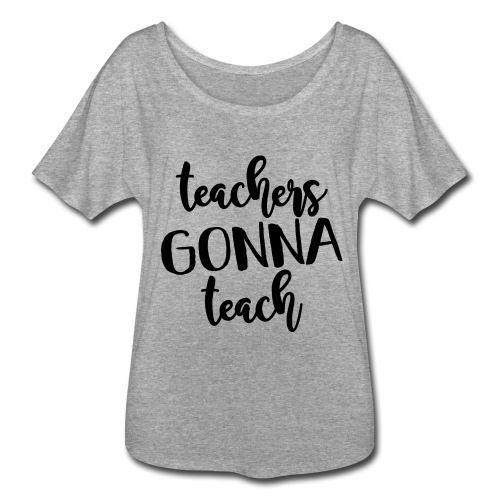 Teachers Gonna Teach Flowy Top - Women's Flowy T-Shirt