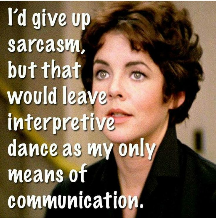 """I'd give up sarcasm, but that would leave interpretive dance as my only means of communication."" PTO life - Some of us unleash the sarcasm, others just think it."