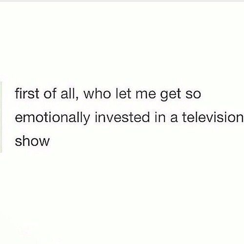 So emotionally invested.