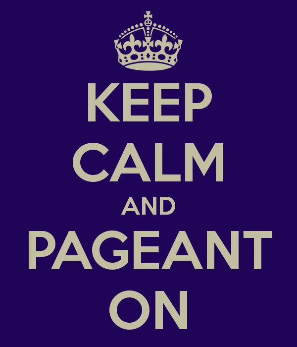 KEEP CALM AND PAGEANT ON