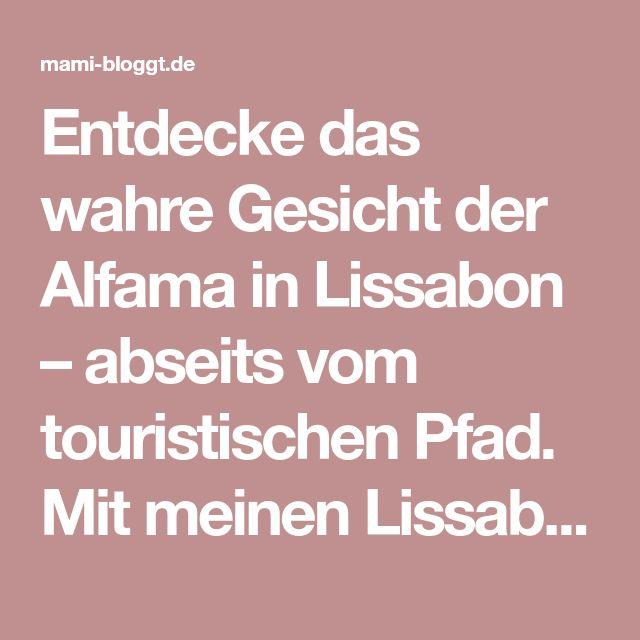 Entdecke das wahre Gesicht der Alfama in Lissabon – abseits vom touristischen Pfad. Mit meinen Lissabon Alfama Insider-Tipps, die du auf deinem Lissabon Kurztrip nicht verpassen solltest!