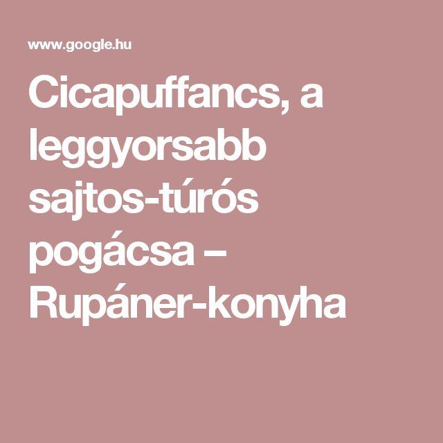 Cicapuffancs, a leggyorsabb sajtos-túrós pogácsa – Rupáner-konyha