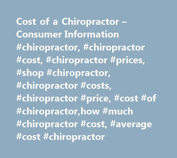 Cost of a Chiropractor – Consumer Information #chiropractor, #chiropractor #cost, #chiropractor #prices, #shop #chiropractor, #chiropractor #costs, #chiropractor #price, #cost #of #chiropractor,how #much #chiropractor #cost, #average #cost #chiropractor http://nevada.nef2.com/cost-of-a-chiropractor-consumer-information-chiropractor-chiropractor-cost-chiropractor-prices-shop-chiropractor-chiropractor-costs-chiropractor-price-cost-of-chiropractorhow-m/  # Chiropractor Cost Fees per…