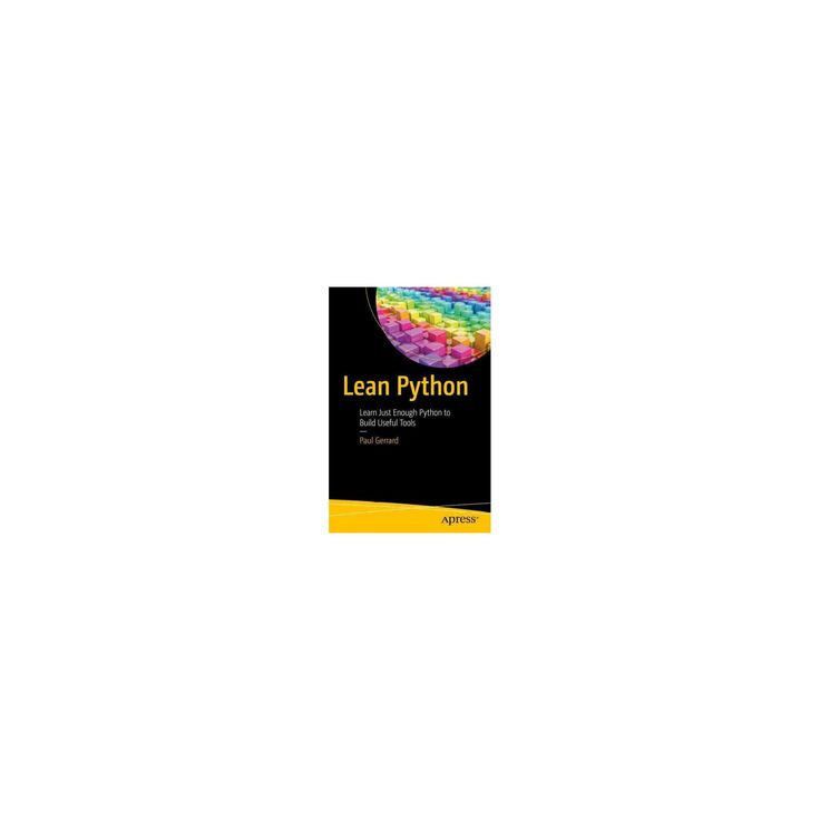Lean Python : Learn Just Enough Python to Build Useful Tools (Paperback) (Paul Gerrard)