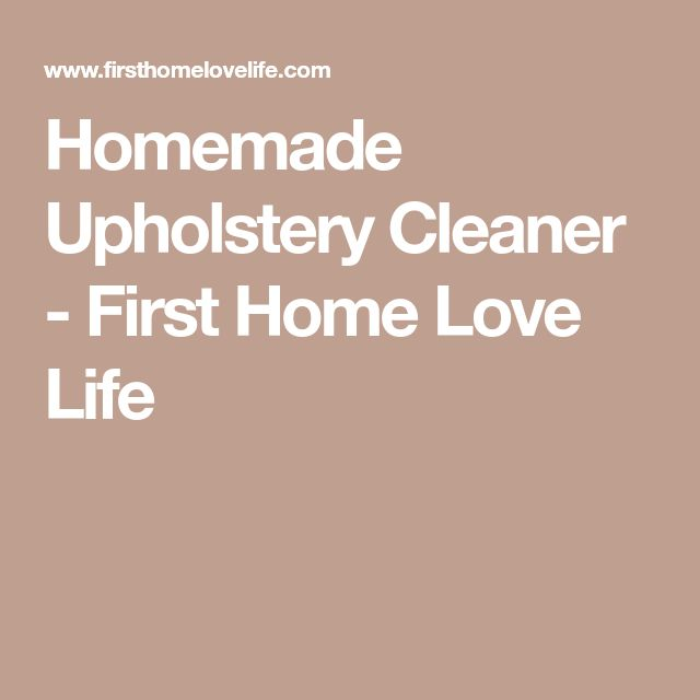 Homemade Upholstery Cleaner - First Home Love Life