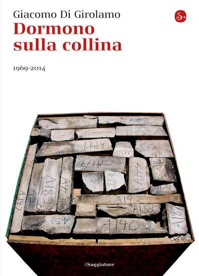"""Giacomo Di Girolamo, """"Dormono sulla collina. 1969-2014"""" http://www.ilsaggiatore.com/argomenti/storia-cultura/9788842820062/dormono-sulla-collina/ IL SITO DEL LIBRO http://dormonosullacollina.ilsaggiatore.com/ IL TUMBLR http://dormonosullacollina.tumblr.com/ SU STORIFY https://storify.com/ilsaggiatoreed/dormonosullacollina"""