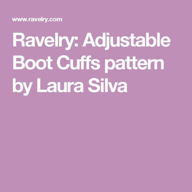 Ravelry: Adjustable Boot Cuffs pattern by Laura Silva