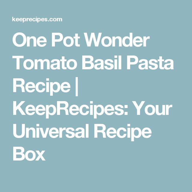 One Pot Wonder Tomato Basil Pasta Recipe | KeepRecipes: Your Universal Recipe Box