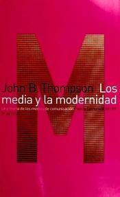 "John B. Thompson, ""LOS MEDIA Y LA MODERNIDAD"", teoria social dos meios de comunicação"