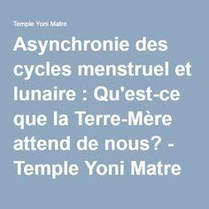 Asynchronie des cycles menstruel et lunaire : Qu'est-ce que la Terre-Mère attend de nous? - Temple Yoni Matre