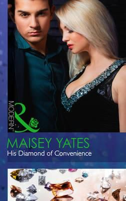 His Diamond of Convenience : Mills and Boon Modern - Maisey Yates