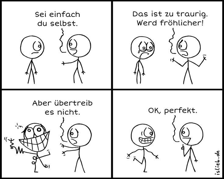 Einfach du selbst | Strichmännchen-Comic | is lieb? | Sei einfach du selbst. Das ist zu traurig. Werd fröhlicher! Aber übertreib es nicht. OK, perfekt.