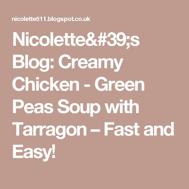 Nicolette's Blog: Creamy Chicken - Green Peas Soup with Tarragon – Fast and Easy!