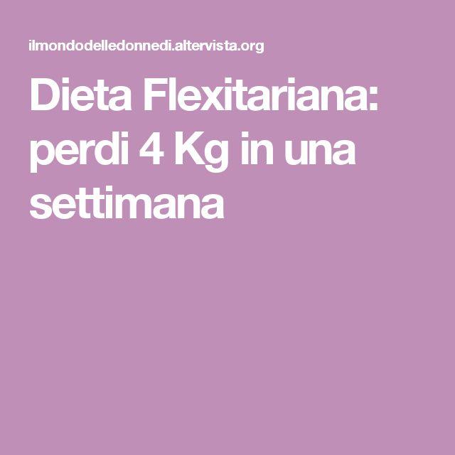 Dieta Flexitariana: perdi 4 Kg in una settimana