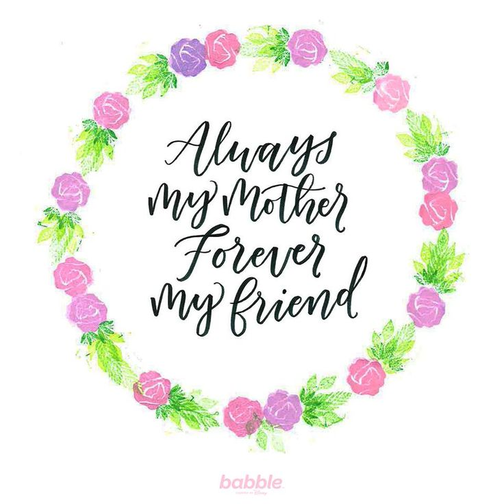 "Mom Quote: ""Always my mother, forever my friend."""