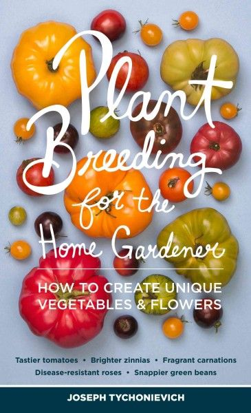 Plant Breeding for the Home Gardener by Joseph Tychonievich