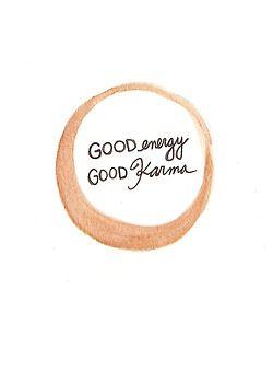 Good energy... good karma.