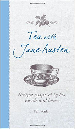 Tea With Jane Austen: Recipes inspired by her novels and letters: Pen Volger: 9781782493426: Amazon.com: Books