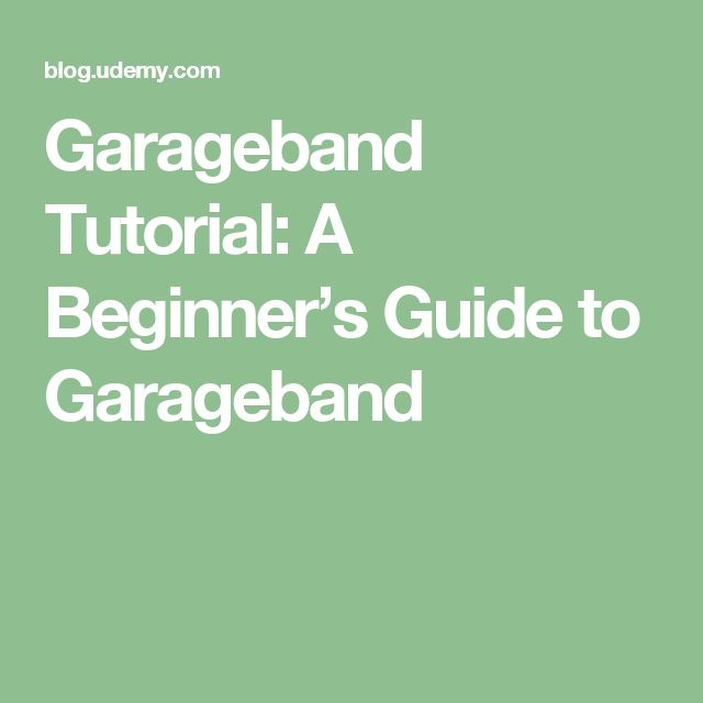 Garageband Tutorial: A Beginner's Guide to Garageband