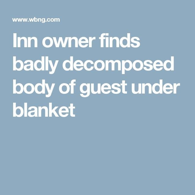 Inn owner finds badly decomposed body of guest under blanket