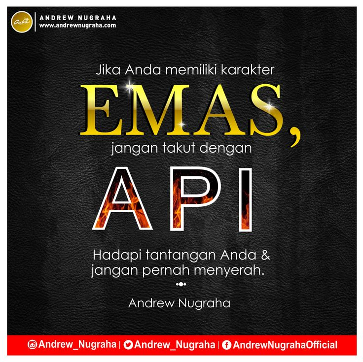 Jika Anda memiliki karakter EMAS, jangan takut dengan API. Hadapi tantangan Anda & jangan pernah menyerah. (Andrew Nugraha)