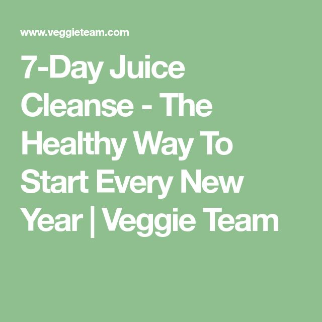 7-Day Juice Cleanse - The Healthy Way To Start Every New Year | Veggie Team